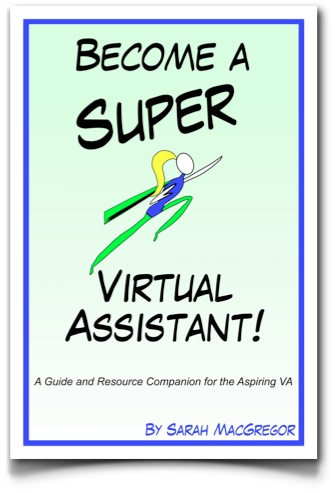 Become a Super Virtual Assistant! - by Sarah MacGregor CEO of SMac To The Rescue, a Canadian Virtual Assistant