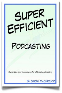 Super Efficient Podcasting by SMac To The Rescue - Your Super Efficiency Expert